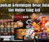 Dapatkan Keuntungan Besar Dalam Slot Online Uang Asli