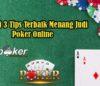 Ketahui 3 Tips Terbaik Menang Judi Poker Online
