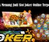 Taktik Menang Judi Slot Joker Online Terpercaya