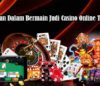 Keuntungan Dalam Bermain Judi Casino Online Terpercaya